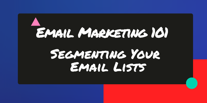 Email Marketing 101: Segmenting Your Email Lists